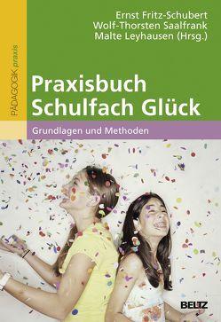 Praxisbuch Schulfach Glück von Fritz-Schubert,  Ernst, Leyhausen,  Malte, Saalfrank,  Wolf-Thorsten