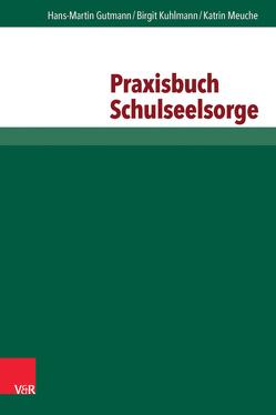 Praxisbuch Schulseelsorge von Gutmann,  Hans Martin, Kuhlmann,  Birgit, Meuche,  Katrin