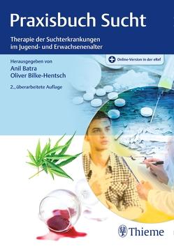 Praxisbuch Sucht von Batra,  Anil, Bilke-Hentsch,  Oliver