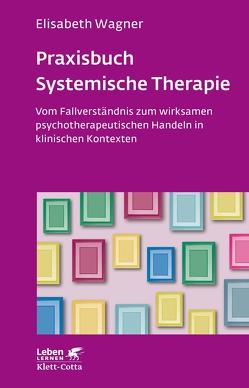 Praxisbuch Systemische Therapie von Wagner,  Elisabeth