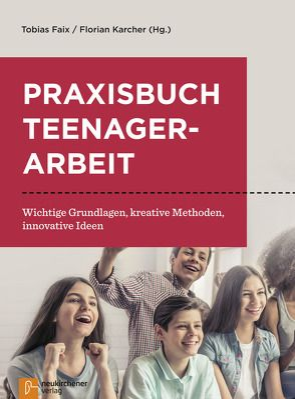 Praxisbuch Teenagerarbeit von Faix,  Tobias, Karcher,  Florian