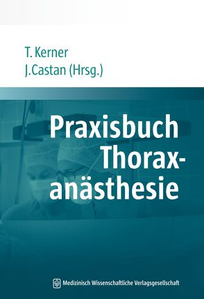 Praxisbuch Thoraxanästhesie von Castan,  Jan, Kerner,  Thoralf