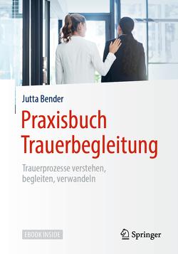 Praxisbuch Trauerbegleitung von Bender,  Jutta