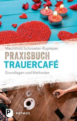 Praxisbuch Trauercafé von Schroeter-Rupieper,  Mechthild