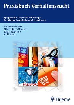 Praxisbuch Verhaltenssucht von Batra,  Anil, Bilke-Hentsch,  Oliver, Wölfling,  Klaus