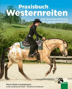 Praxisbuch Westernreiten von Leckebusch,  Caroline, Leckebusch-Stark,  Linda, Roth-Leckebusch,  Petra