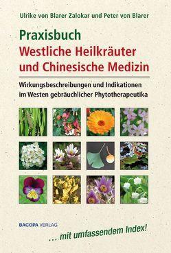Praxisbuch Westliche Heilkräuter und Chinesische Medizin von Blarer Zalokar,  Ulrike von, Blarer,  Peter von