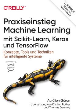 Praxiseinstieg Machine Learning mit Scikit-Learn, Keras und TensorFlow von Demmig,  Thomas, Géron,  Aurélien, Rother,  Kristian