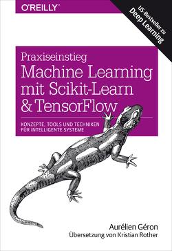 Praxiseinstieg Machine Learning mit Scikit-Learn und TensorFlow von Géron,  Aurélien, Rother,  Kristian