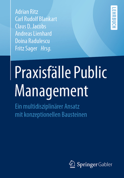 Praxisfälle Public Management von Blankart,  Carl Rudolf, Jacobs,  Claus D., Lienhard,  Andreas, Radulescu,  Doina, Ritz,  Adrian, Sager,  Fritz