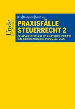 Praxisfälle Steuerrecht 2 von Blum,  Daniel, Marchgraber,  Christoph, Spies,  Karoline