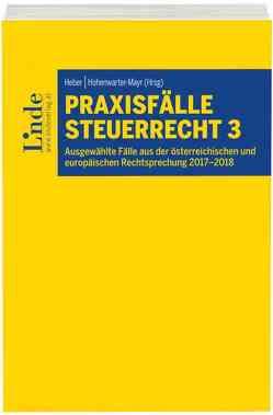 Praxisfälle Steuerrecht 3 von Heber,  Caroline, Hohenwarter-Mayr,  Daniela