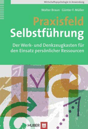 Praxisfeld Selbstführung von Braun,  Walter, Müller,  Günter F.