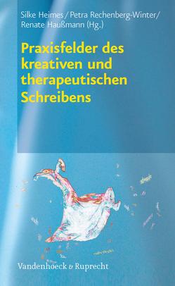 Praxisfelder des kreativen und therapeutischen Schreibens von Haußmann,  Renate, Heimes,  Silke, Rechenberg-Winter,  Petra