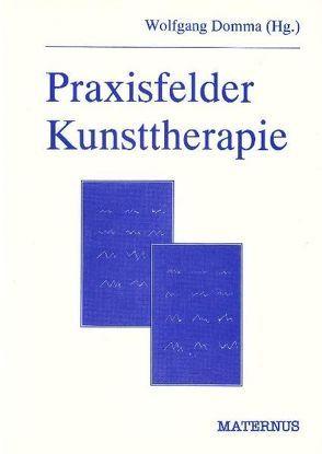 Praxisfelder Kunsttherapie von Domma,  Wolfgang, Richter,  Hans G
