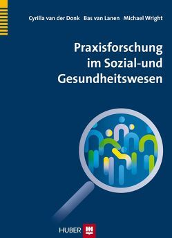 Praxisforschung im Sozial- und Gesundheitswesen von Donk,  Cyrilla van der, Lanen,  Bas van, Löffelholz,  Annette, Wright,  Michael T