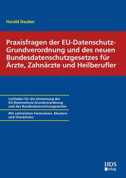 Praxisfragen der EU-Datenschutz-Grundverordnung und des neuen Bundesdatenschutzgesetzes für Ärzte, Zahnärzte und Heilberufler von Dauber,  Harald