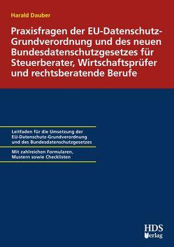 Praxisfragen der EU-Datenschutz-Grundverordnung und des neuen Bundesdatenschutzgesetzes für Steuerberater, Wirtschaftsprüfer und rechtsberatende Berufe von Dauber,  Harald