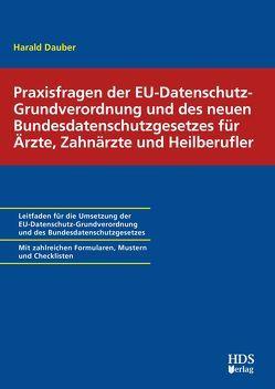 Praxisfragen der EU-Datenschutzgrundverordnung und des neuen Bundesdatenschutzgesetzes für Ärzte, Zahnärzte und Heilberufler von Batke-Spitzer,  Brigitte