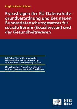 Praxisfragen der EU-Datenschutzgrundverordnung und des neuen Bundesdatenschutzgesetzes für soziale Berufe (Sozialwesen) und das Gesundheitswesen von Dauber,  Harald
