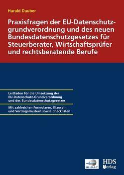 Praxisfragen der EU-Datenschutzgrundverordnung und des neuen Bundesdatenschutzgesetzes für Steuerberater, Wirtschaftsprüfer und rechtsberatende Berufe von Batke-Spitzer,  Brigitte