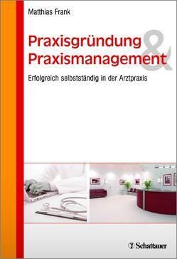 Praxisgründung und Praxismanagement von Frank,  Matthias