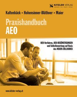Praxishandbuch AEO von ADir Kaltenbäck,  Ronald, Mag. Hohensinner-Blüthner,  Heike, Mag. Maier,  Stefan