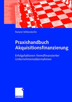 Praxishandbuch Akquisitionsfinanzierung von Fotteler,  Thomas, Mittendorfer,  Roland