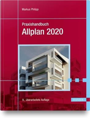 Praxishandbuch Allplan 2020 von Philipp,  Markus