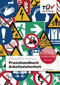 Praxishandbuch Arbeitssicherheit von Ing. Tremel,  et. al.,  Wolfgang, Mag. (FH) Bayer,  Christian, Mag. Schwarz-Hausmann,  MBA LL.M,  Andrea