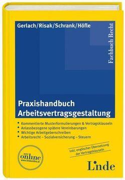 Praxishandbuch Arbeitsvertragsgestaltung von Gerlach,  Roland, Höfle,  Wolfgang, Risak,  Martin E., Schrank,  Franz