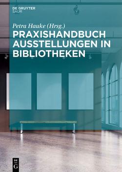 Praxishandbuch Ausstellungen in Bibliotheken von Hauke,  Petra