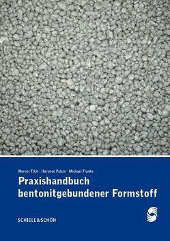 Praxishandbuch bentonitgebundener Formstoffe von Franke,  Michael, Polzin,  Hartmut, Tilch,  Werner