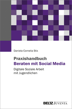 Praxishandbuch Beraten mit Social Media von Stix,  Daniela Cornelia
