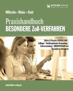 Praxishandbuch BESONDERE Zoll-Verfahren von Dr. Haid,  Christian, Mag. Ing. Wiltsche,  Sebastian, Mag. Maier,  Stefan