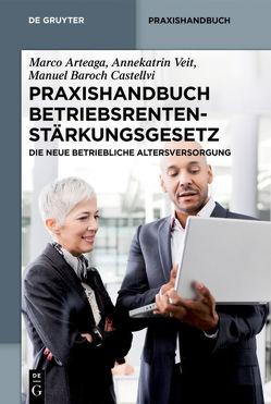 Praxishandbuch Betriebsrentenstärkungsgesetz von Arteaga,  Marco, Baroch Castellvi,  Manuel, Veit,  Annekatrin