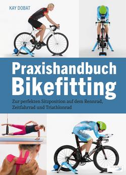 Praxishandbuch Bikefitting von Dobat,  Kay