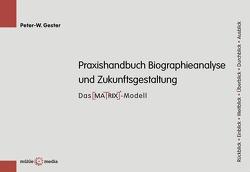 Praxishandbuch Biographieanalyse und Zukunftsgestaltung von Gester,  Peter-W