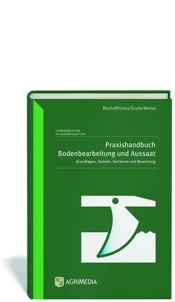 Praxishandbuch Bodenbearbeitung und Aussaat von Bischoff,  Joachim, Grosa,  André, Grube,  Jens, Meinel,  Till