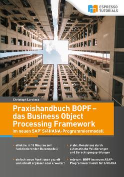 Praxishandbuch BOPF – das Business Object Processing Framework Das neue SAP S/4HANA-Programmiermodell von Christoph,  Lordieck