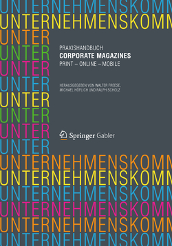 Praxishandbuch Corporate Magazines von Freese,  Walter, Höflich,  Michael, Scholz,  Ralph