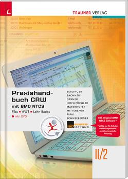 Praxishandbuch CRW mit BMD NTCS II/2 HAK/HAS inkl. DVD von Bachner,  Sabine, Berlinger,  Roland, Daxner,  Michael, Hochpöchler ,  Marianne, Mayerhofer,  Claus, Mitterbaur,  Franz, Pipik,  Tanja, Schneeberger,  Andrea