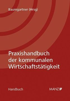 Praxishandbuch der kommunalen Wirtschaftstätigkeit von Baumgartner,  Gerhard