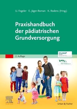 Praxishandbuch der pädiatrischen Grundversorgung von Fegeler,  Ulrich, Jäger-Roman,  Elke, Rodens,  Klaus