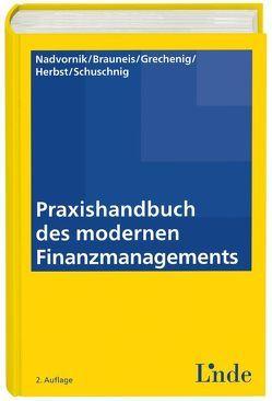 Praxishandbuch des modernen Finanzmanagements von Brauneis,  Alexander, Grechenig,  Sibylle, Herbst,  Alexander, Nadvornik,  Wolfgang, Schuschnig,  Tanja