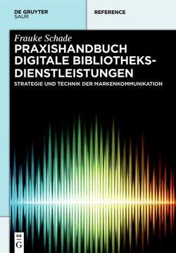 Praxishandbuch Digitale Bibliotheksdienstleistungen von Neuer,  Johannes, Schade,  Frauke