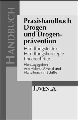 Praxishandbuch Drogen und Drogenprävention von Arnold,  Helmut, Schille,  H.-Joachim