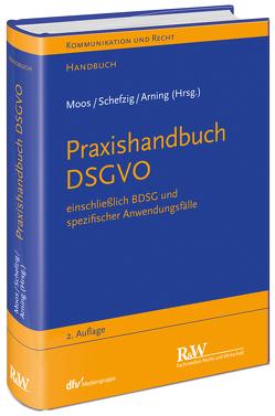 Praxishandbuch DSGVO von Arning,  Marian Alexander, Moos,  Flemming, Schefzig,  Jens
