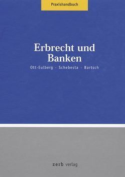 Praxishandbuch Erbrecht und Banken von Bartsch,  Herbert, Ott-Eulberg,  Michael, Schebesta,  Michael