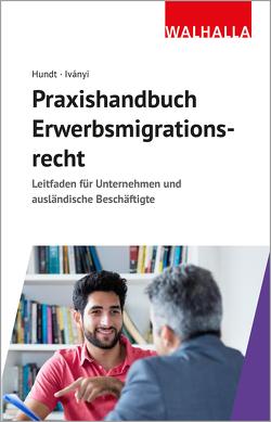 Praxishandbuch Erwerbsmigrationsrecht von Hundt,  Marion, Ivanyi,  Csilla